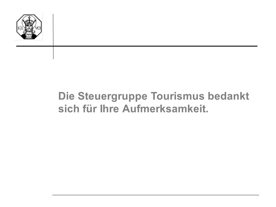 Die Steuergruppe Tourismus bedankt sich für Ihre Aufmerksamkeit.