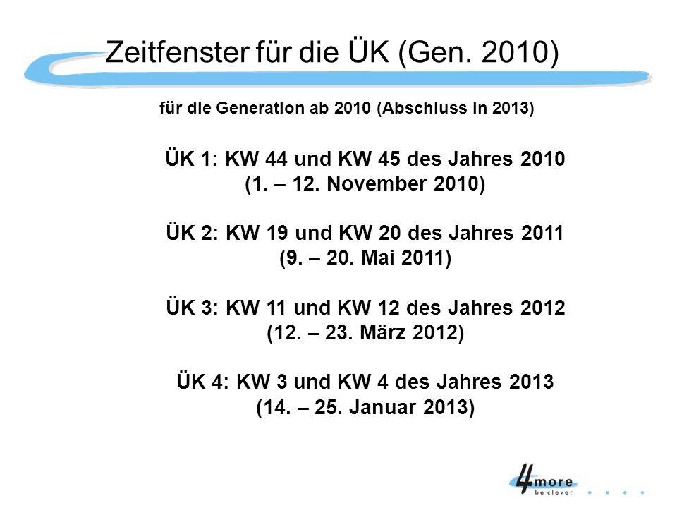 für die Generation ab 2010 (Abschluss in 2013) ÜK 1: KW 44 und KW 45 des Jahres 2010 (1. – 12. November 2010) ÜK 2: KW 19 und KW 20 des Jahres 2011 (9