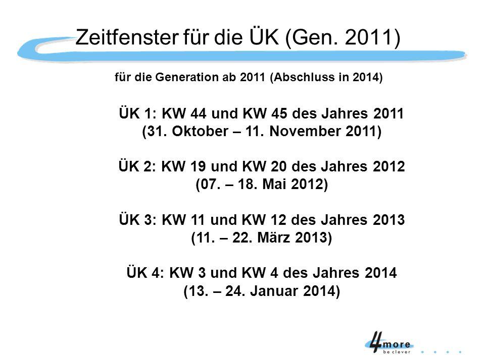 für die Generation ab 2011 (Abschluss in 2014) ÜK 1: KW 44 und KW 45 des Jahres 2011 (31. Oktober – 11. November 2011) ÜK 2: KW 19 und KW 20 des Jahre