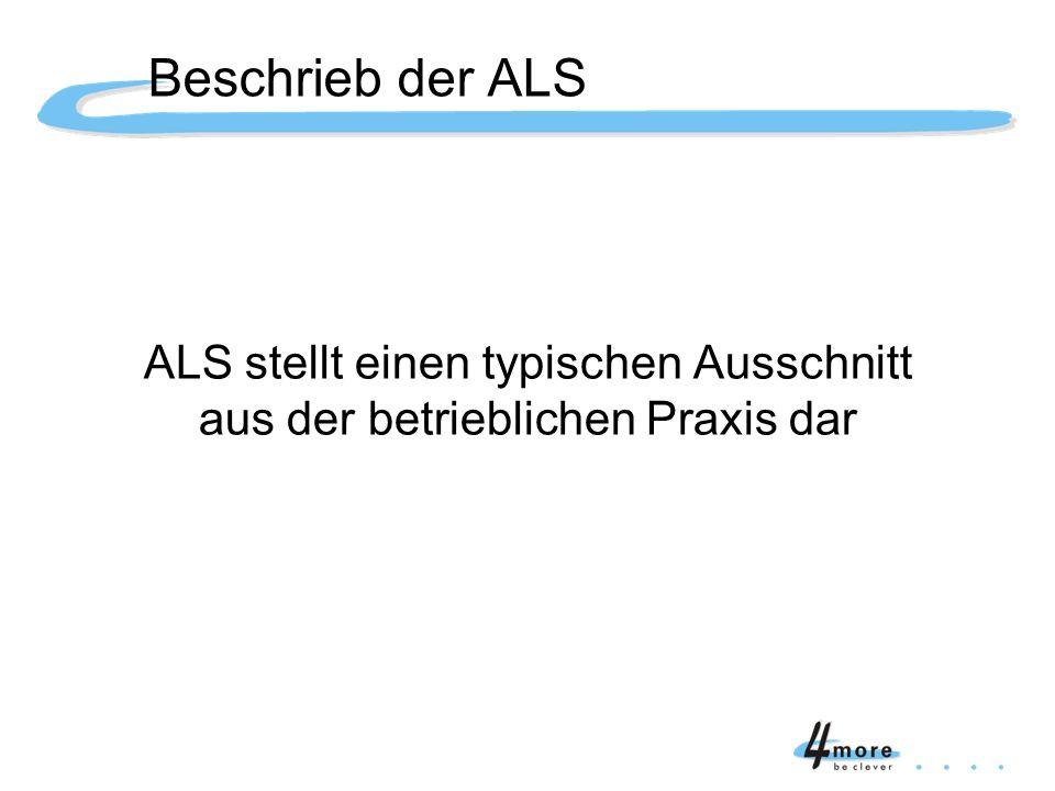 Beschrieb der ALS ALS stellt einen typischen Ausschnitt aus der betrieblichen Praxis dar