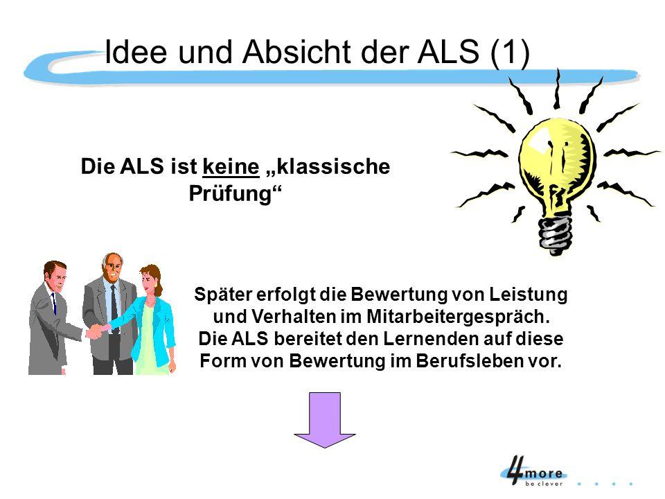 Die ALS ist keine klassische Prüfung Später erfolgt die Bewertung von Leistung und Verhalten im Mitarbeitergespräch. Die ALS bereitet den Lernenden au