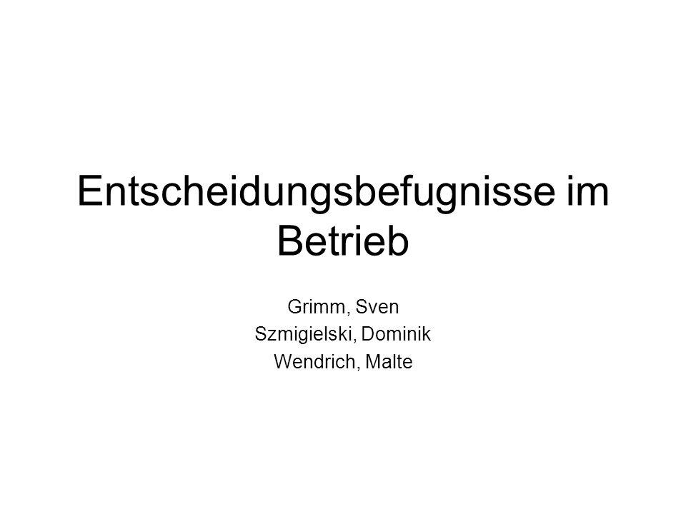 Entscheidungsbefugnisse im Betrieb Grimm, Sven Szmigielski, Dominik Wendrich, Malte