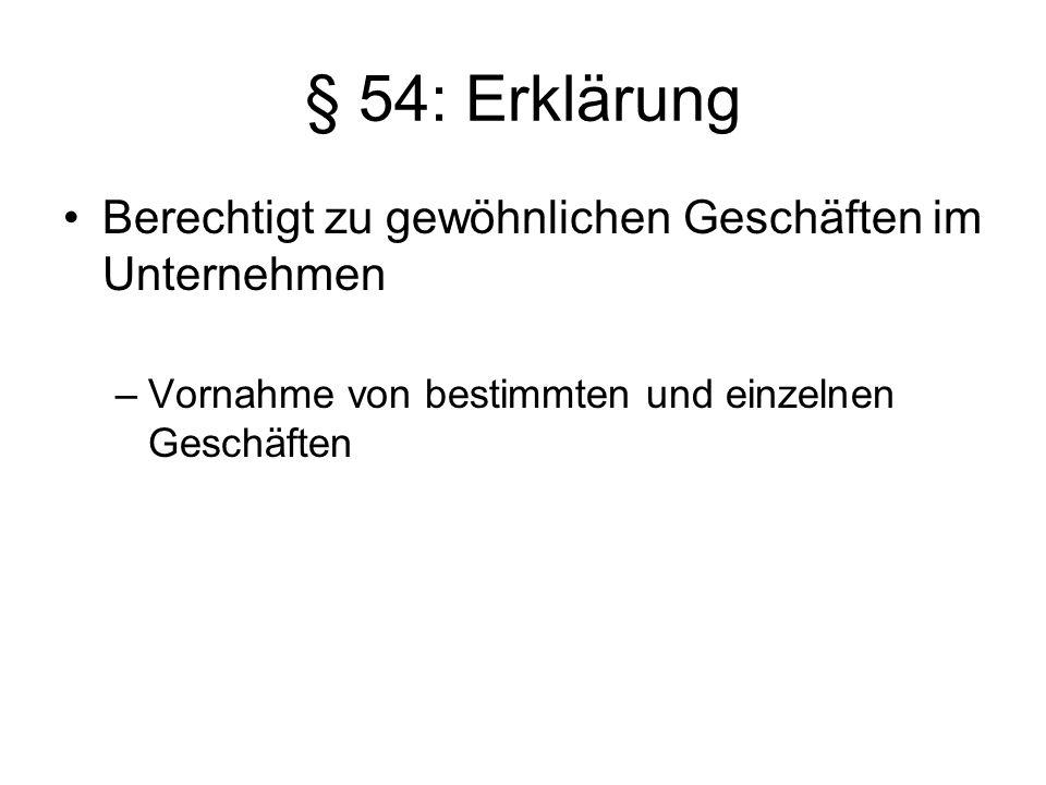 § 54: Erklärung Berechtigt zu gewöhnlichen Geschäften im Unternehmen –Vornahme von bestimmten und einzelnen Geschäften