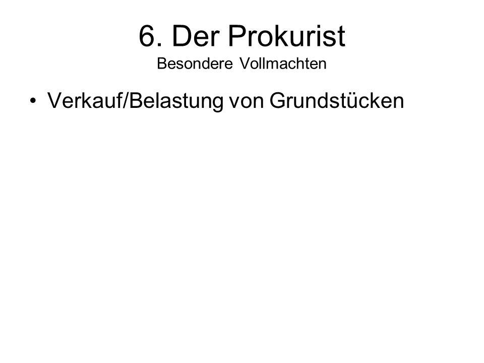 6. Der Prokurist Besondere Vollmachten Verkauf/Belastung von Grundstücken