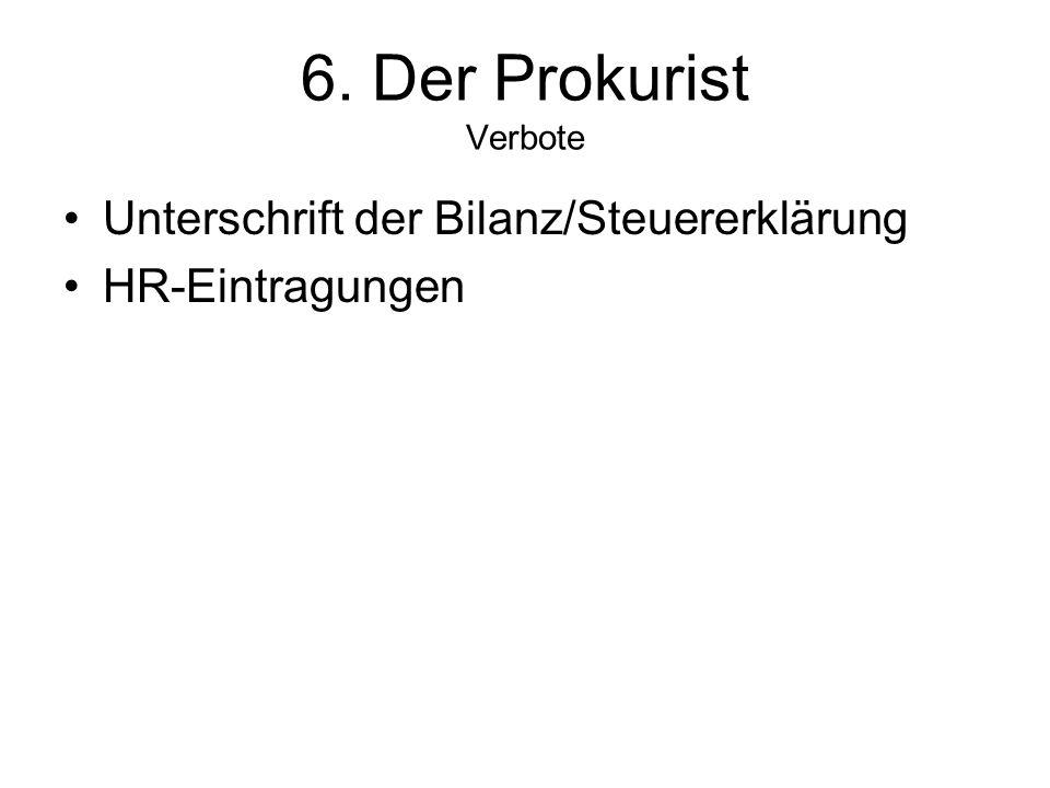 6. Der Prokurist Verbote Unterschrift der Bilanz/Steuererklärung HR-Eintragungen