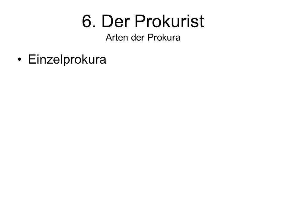 6. Der Prokurist Arten der Prokura Einzelprokura