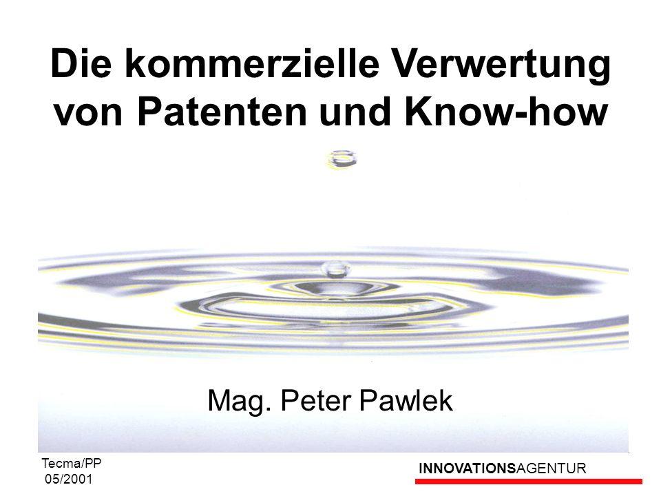INNOVATIONSAGENTUR Tecma/PP 05/2001 Die kommerzielle Verwertung von Patenten und Know-how Mag. Peter Pawlek