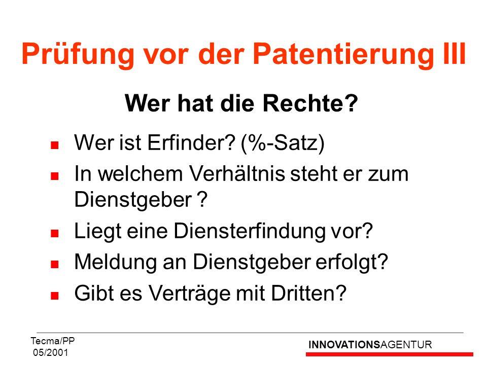 INNOVATIONSAGENTUR Tecma/PP 05/2001 Wer hat die Rechte? Wer ist Erfinder? (%-Satz) In welchem Verhältnis steht er zum Dienstgeber ? Liegt eine Dienste