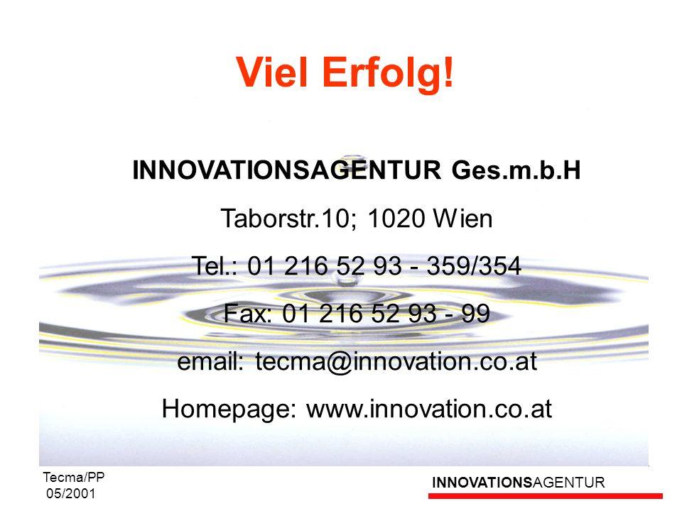INNOVATIONSAGENTUR Tecma/PP 05/2001 Viel Erfolg! INNOVATIONSAGENTUR Ges.m.b.H Taborstr.10; 1020 Wien Tel.: 01 216 52 93 - 359/354 Fax: 01 216 52 93 -