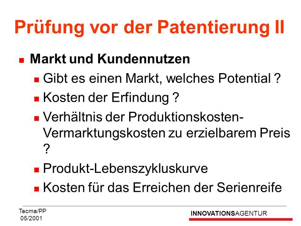 INNOVATIONSAGENTUR Tecma/PP 05/2001 Markt und Kundennutzen Gibt es einen Markt, welches Potential ? Kosten der Erfindung ? Verhältnis der Produktionsk