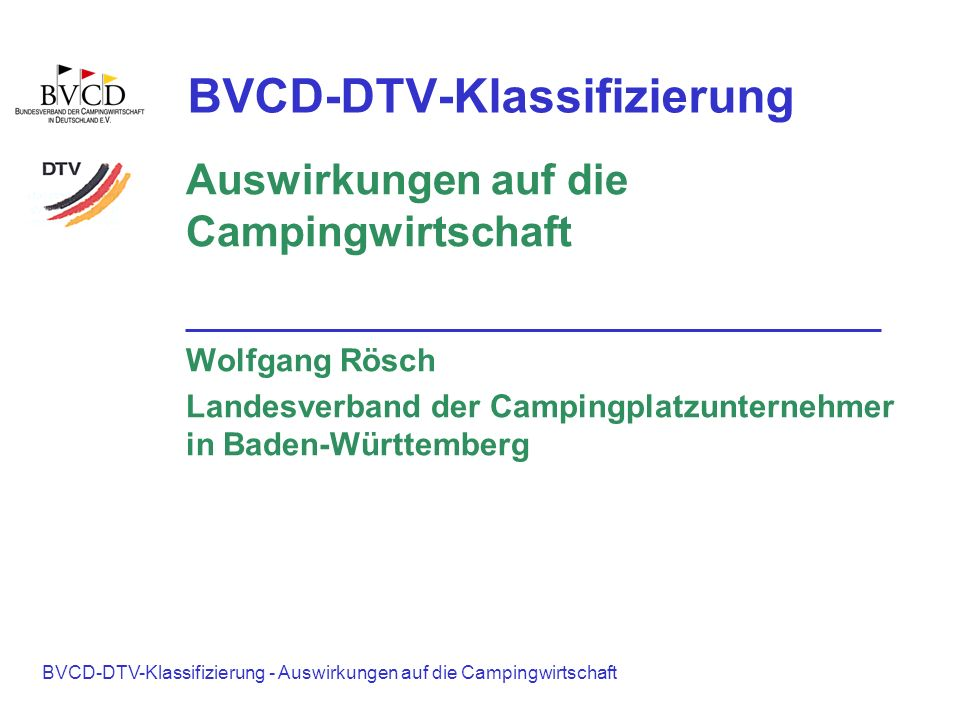 BVCD-DTV-Klassifizierung - Auswirkungen auf die Campingwirtschaft BVCD-DTV-Klassifizierung Auswirkungen auf die Campingwirtschaft Wolfgang Rösch Lande