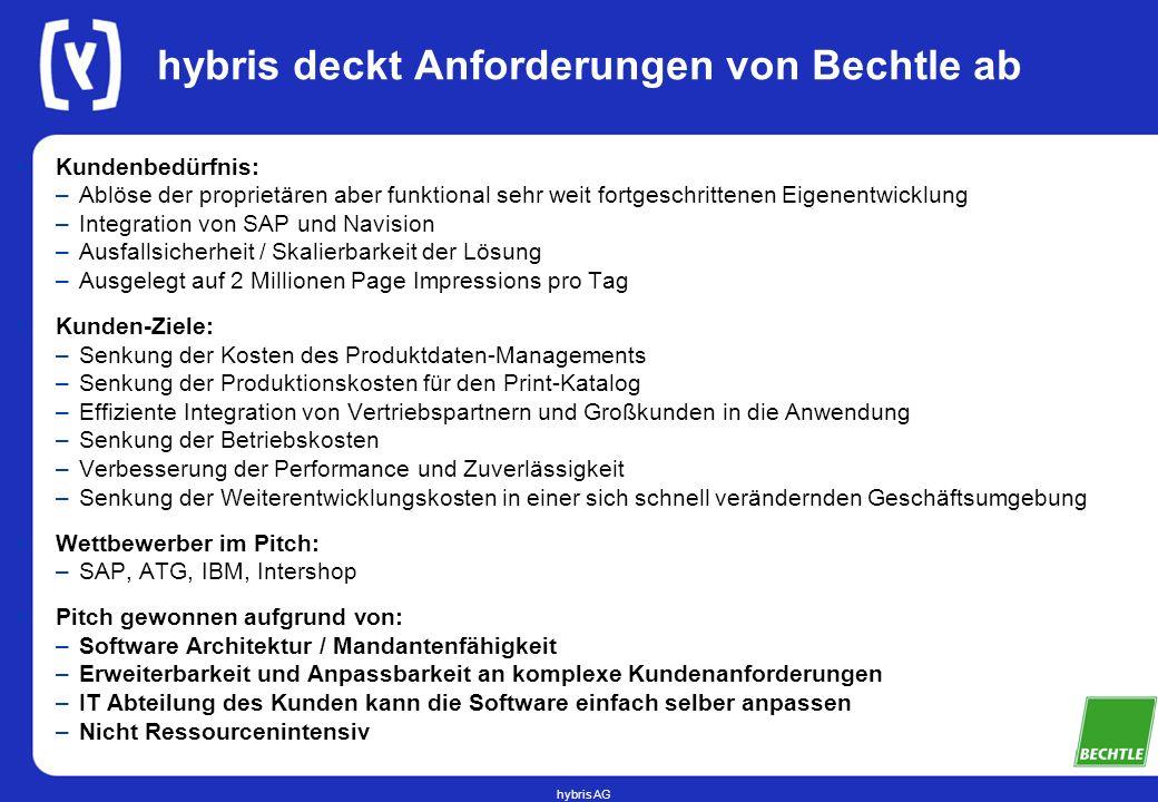 hybris AG hybris deckt Anforderungen von Bechtle ab Kundenbedürfnis: –Ablöse der proprietären aber funktional sehr weit fortgeschrittenen Eigenentwick