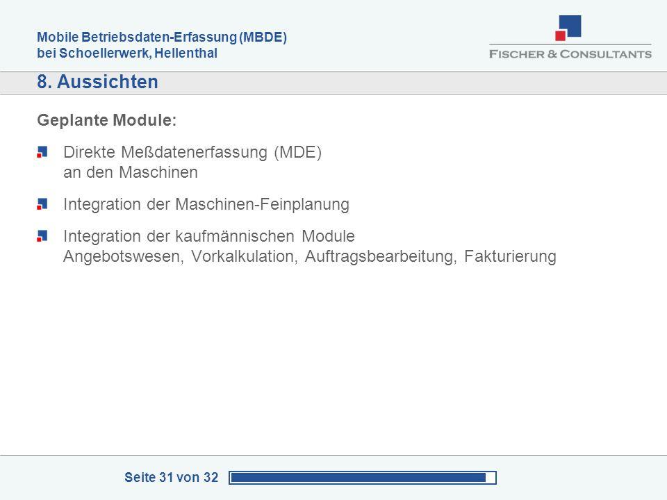 Mobile Betriebsdaten-Erfassung (MBDE) bei Schoellerwerk, Hellenthal Seite 31 von 32 8. Aussichten Geplante Module: Direkte Meßdatenerfassung (MDE) an