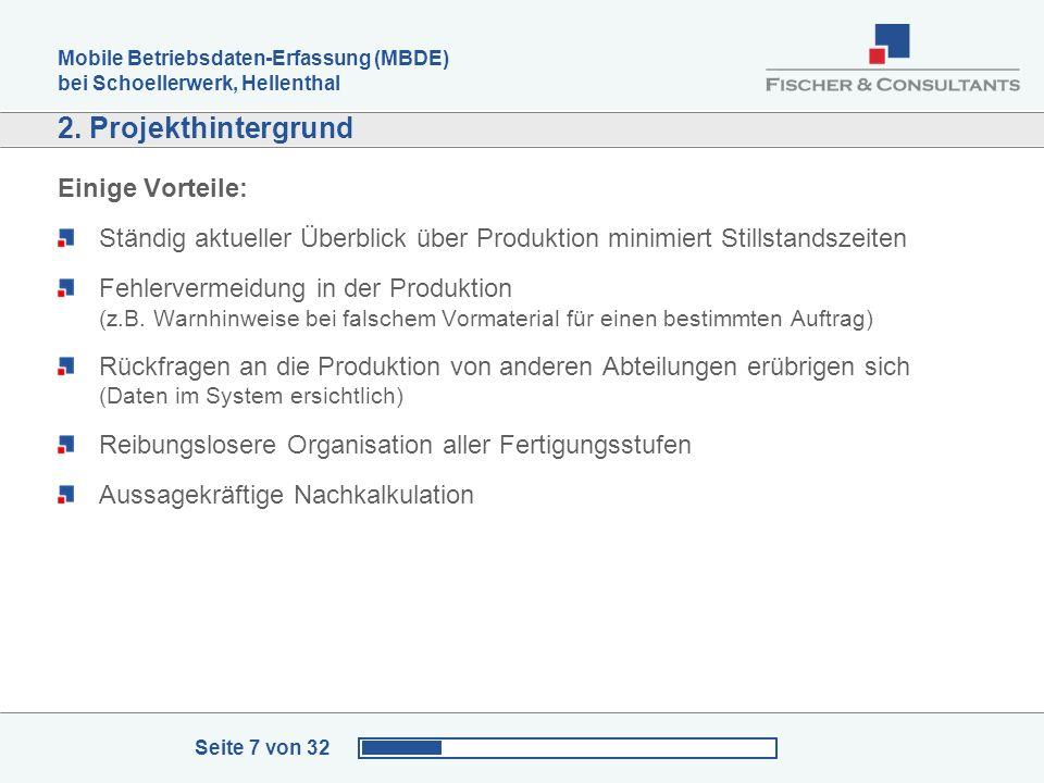 Mobile Betriebsdaten-Erfassung (MBDE) bei Schoellerwerk, Hellenthal Seite 7 von 32 2. Projekthintergrund Einige Vorteile: Ständig aktueller Überblick