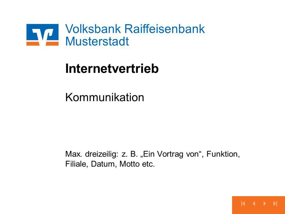 Volksbank Raiffeisenbank Musterstadt Internetvertrieb Kommunikation Max. dreizeilig: z. B. Ein Vortrag von, Funktion, Filiale, Datum, Motto etc.