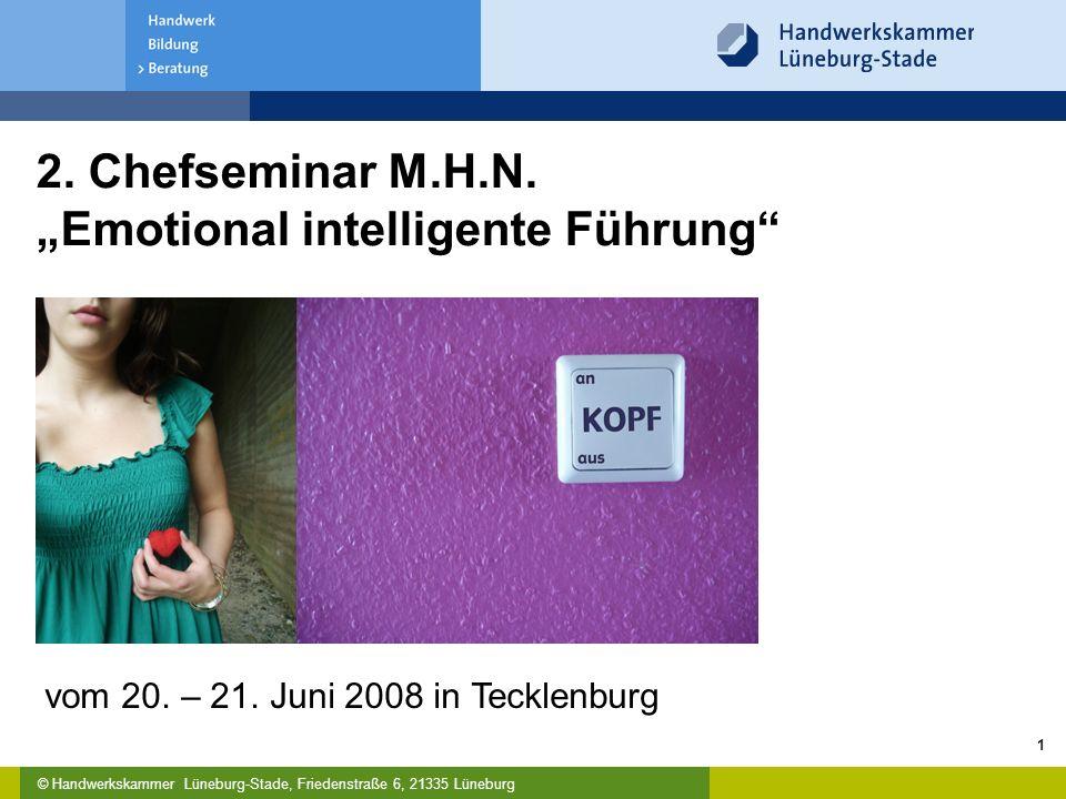 © Handwerkskammer Lüneburg-Stade, Friedenstraße 6, 21335 Lüneburg 1 2. Chefseminar M.H.N. Emotional intelligente Führung vom 20. – 21. Juni 2008 in Te