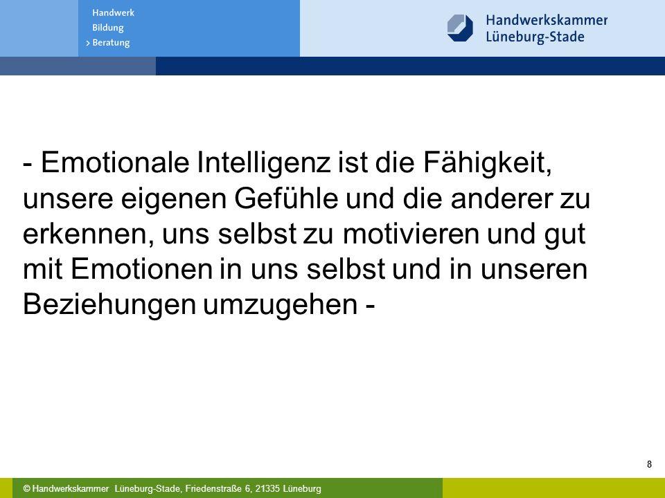 © Handwerkskammer Lüneburg-Stade, Friedenstraße 6, 21335 Lüneburg 8 - Emotionale Intelligenz ist die Fähigkeit, unsere eigenen Gefühle und die anderer