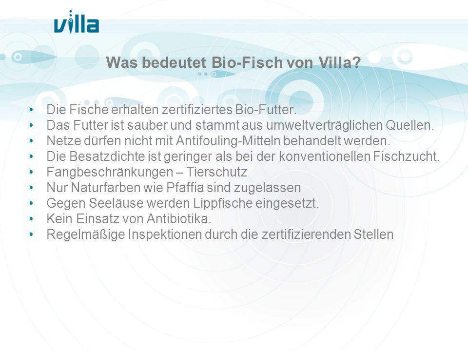Was bedeutet Bio-Fisch von Villa? Die Fische erhalten zertifiziertes Bio-Futter. Das Futter ist sauber und stammt aus umweltverträglichen Quellen. Net