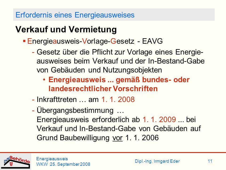 Dipl.-Ing. Irmgard Eder Energieausweis WKW 25. September 2008 11 Erfordernis eines Energieausweises Verkauf und Vermietung Energieausweis-Vorlage-Gese