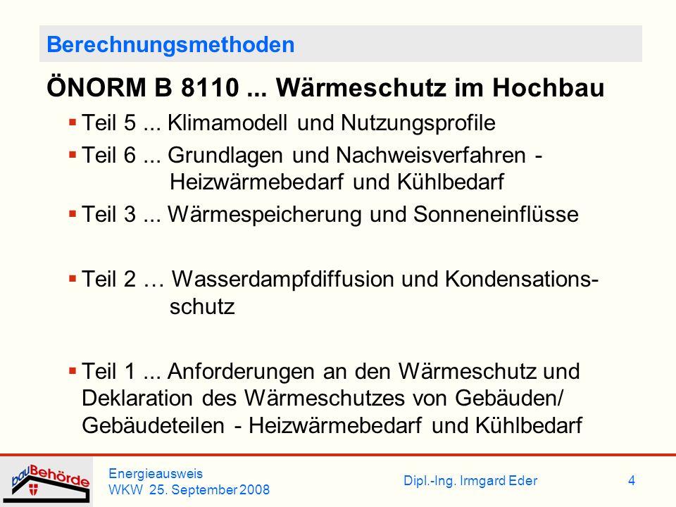 Dipl.-Ing. Irmgard Eder Energieausweis WKW 25. September 2008 4 Berechnungsmethoden ÖNORM B 8110... Wärmeschutz im Hochbau Teil 5... Klimamodell und N