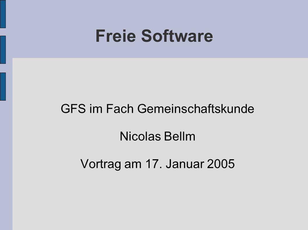 Freie Software GFS im Fach Gemeinschaftskunde Nicolas Bellm Vortrag am 17. Januar 2005