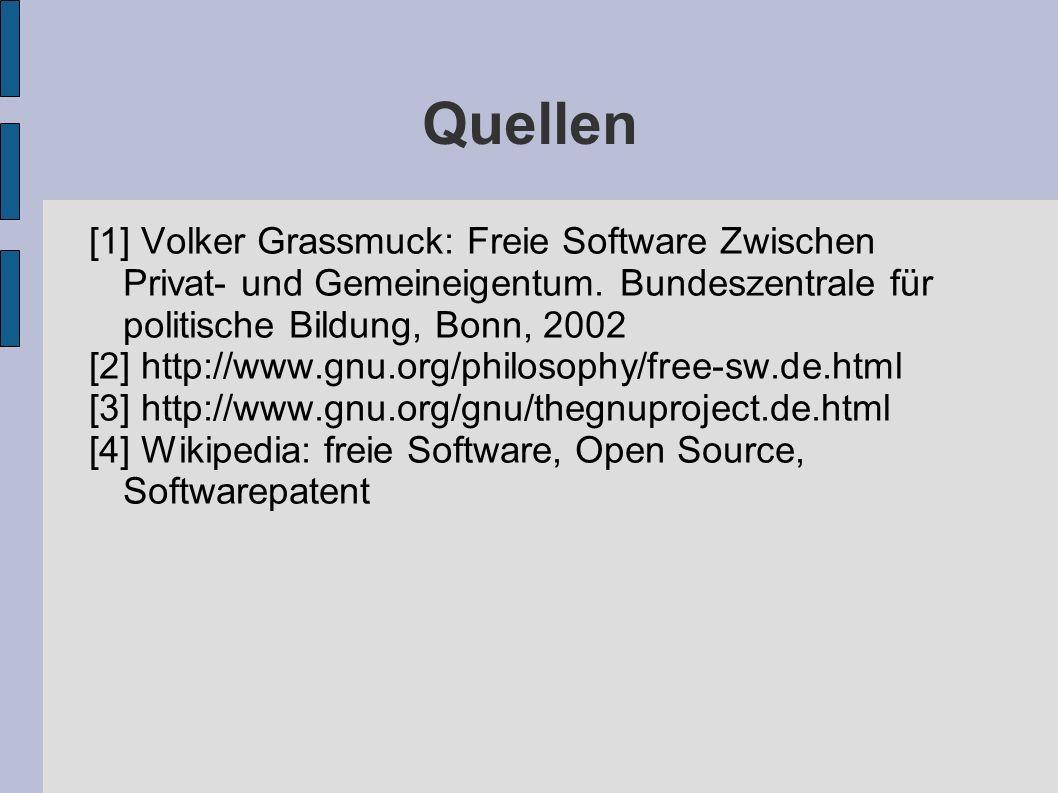 Quellen [1] Volker Grassmuck: Freie Software Zwischen Privat- und Gemeineigentum. Bundeszentrale für politische Bildung, Bonn, 2002 [2] http://www.gnu