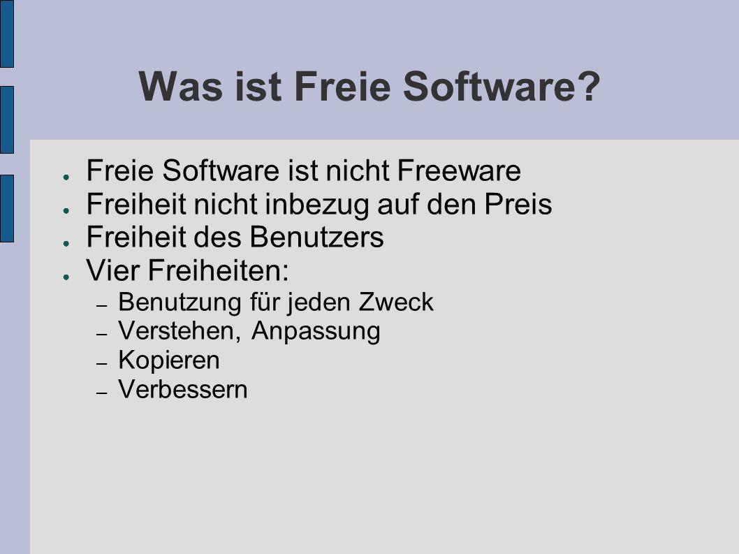 Was ist Freie Software? Freie Software ist nicht Freeware Freiheit nicht inbezug auf den Preis Freiheit des Benutzers Vier Freiheiten: – Benutzung für