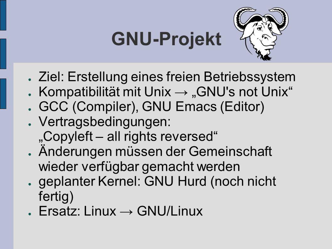 GNU-Projekt Ziel: Erstellung eines freien Betriebssystem Kompatibilität mit Unix GNU's not Unix GCC (Compiler), GNU Emacs (Editor) Vertragsbedingungen