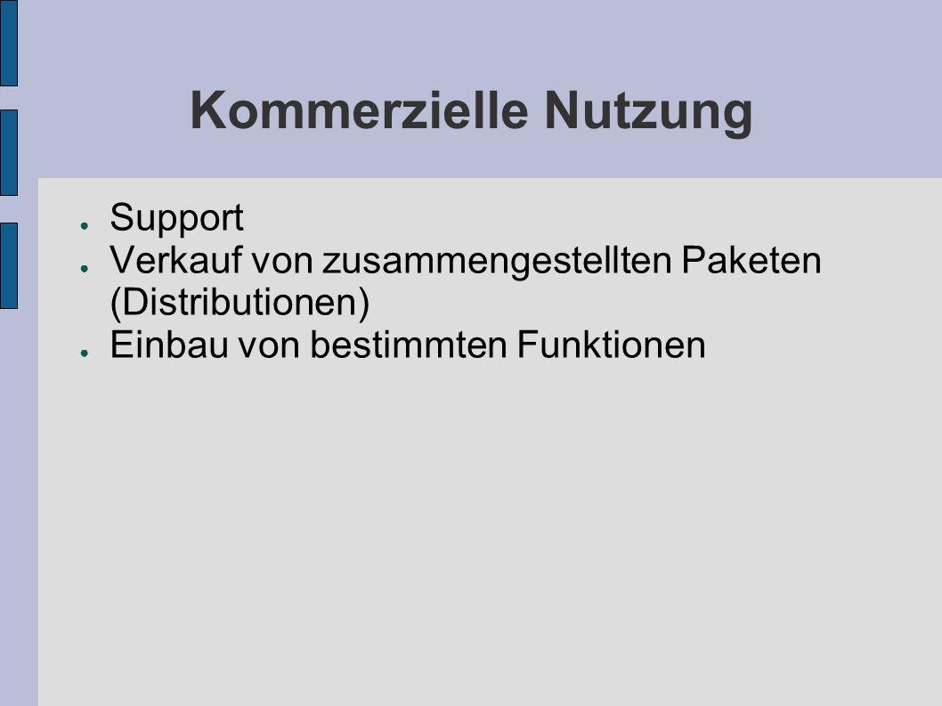 Kommerzielle Nutzung Support Verkauf von zusammengestellten Paketen (Distributionen) Einbau von bestimmten Funktionen