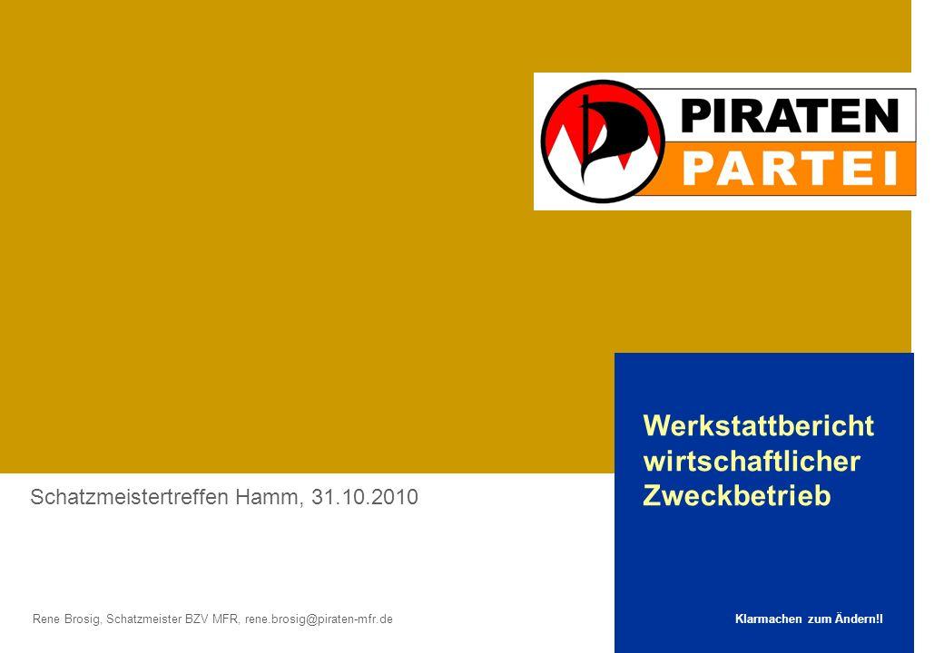 Rene Brosig, Schatzmeister BZV MFR, rene.brosig@piraten-mfr.de Schatzmeistertreffen Hamm, 31.10.2010 Klarmachen zum Ändern!l Werkstattbericht wirtscha
