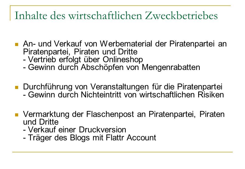 Inhalte des wirtschaftlichen Zweckbetriebes An- und Verkauf von Werbematerial der Piratenpartei an Piratenpartei, Piraten und Dritte - Vertrieb erfolg