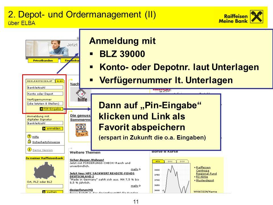 11 2. Depot- und Ordermanagement (II) über ELBA Anmeldung mit BLZ 39000 Konto- oder Depotnr. laut Unterlagen Verfügernummer lt. Unterlagen Dann auf Pi
