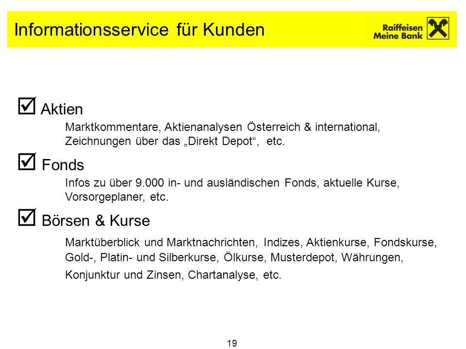 19 Informationsservice für Kunden Aktien Marktkommentare, Aktienanalysen Österreich & international, Zeichnungen über das Direkt Depot, etc. Fonds Inf