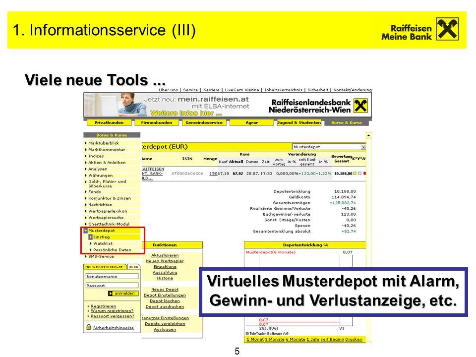 5 1. Informationsservice (III) Viele neue Tools... Virtuelles Musterdepot mit Alarm, Gewinn- und Verlustanzeige, etc.