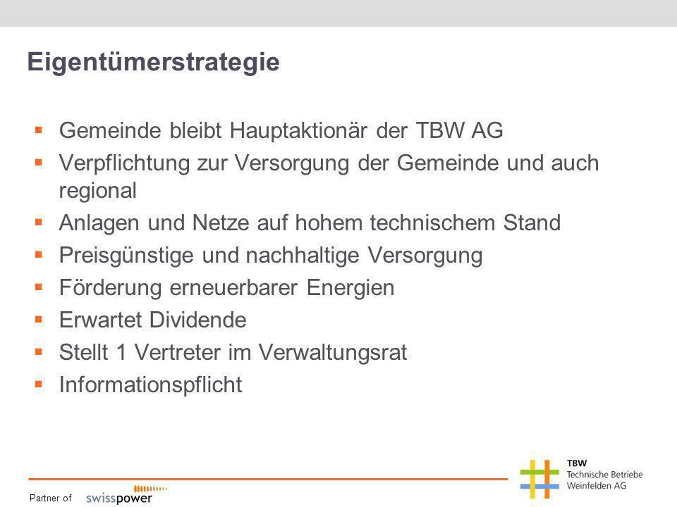 Partner of Eigentümerstrategie Gemeinde bleibt Hauptaktionär der TBW AG Verpflichtung zur Versorgung der Gemeinde und auch regional Anlagen und Netze