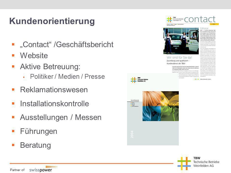 Partner of Kundenorientierung Contact /Geschäftsbericht Website Aktive Betreuung: Politiker / Medien / Presse Reklamationswesen Installationskontrolle Ausstellungen / Messen Führungen Beratung
