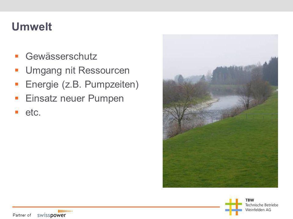 Partner of Umwelt Gewässerschutz Umgang nit Ressourcen Energie (z.B. Pumpzeiten) Einsatz neuer Pumpen etc.
