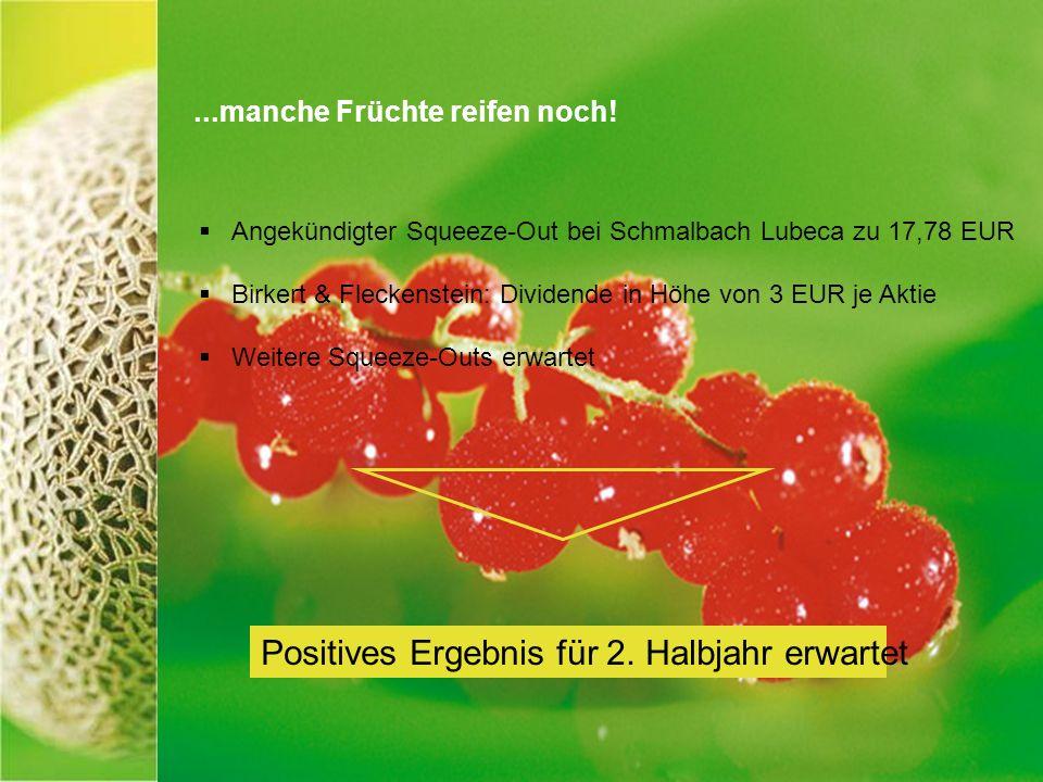 ...manche Früchte reifen noch! Angekündigter Squeeze-Out bei Schmalbach Lubeca zu 17,78 EUR Birkert & Fleckenstein: Dividende in Höhe von 3 EUR je Akt
