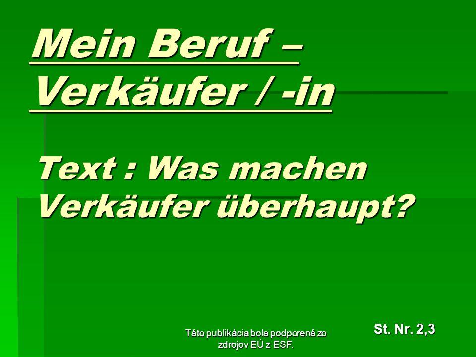 Táto publikácia bola podporená zo zdrojov EÚ z ESF. Text : Was machen Verkäufer überhaupt? St. Nr. 2,3 Mein Beruf – Verkäufer / -in