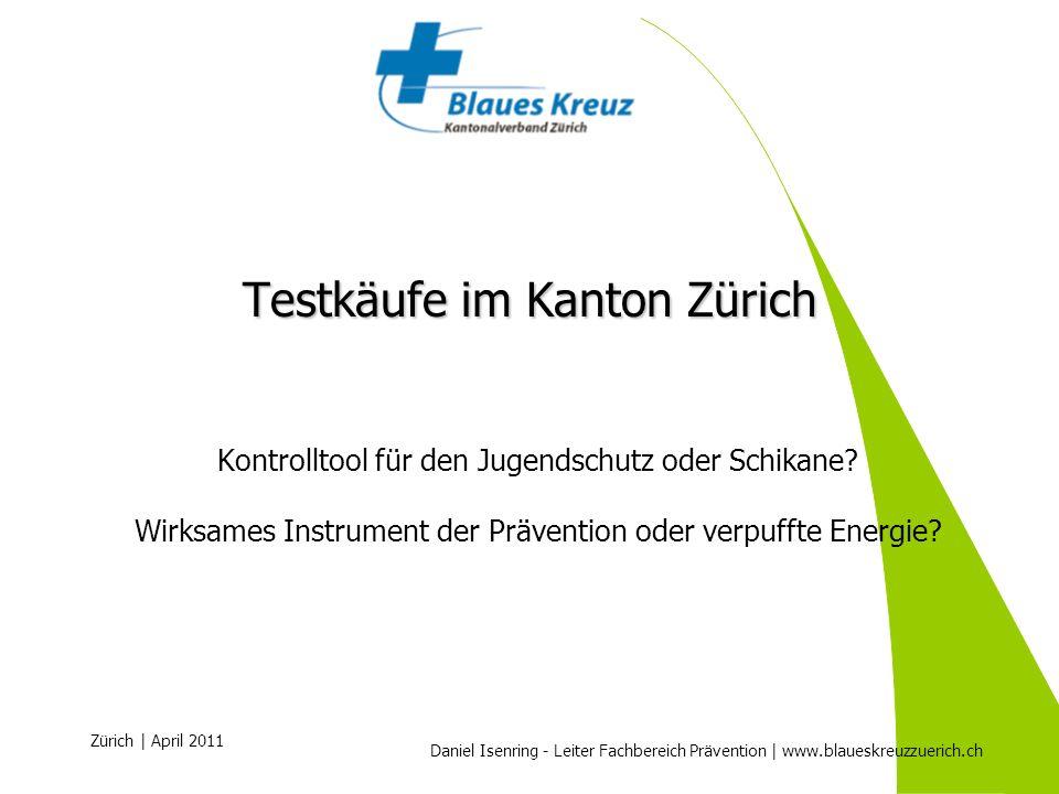 Daniel Isenring - Leiter Fachbereich Prävention | www.blaueskreuzzuerich.ch Zürich | April 2011 Kontrolltool für den Jugendschutz oder Schikane? Wirks