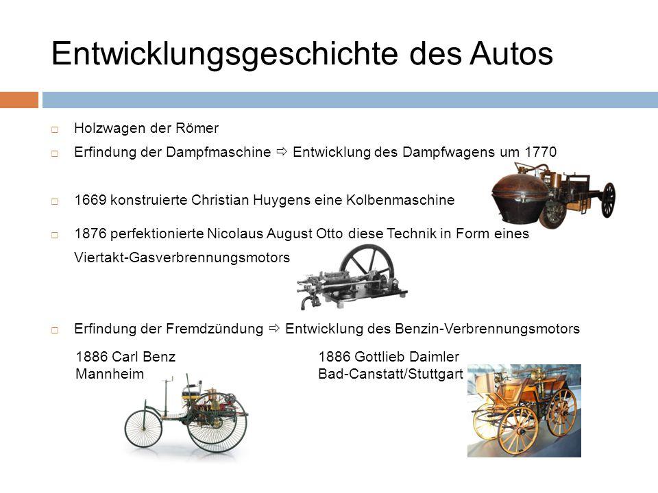 Entwicklungsgeschichte des Autos Holzwagen der Römer Erfindung der Dampfmaschine Entwicklung des Dampfwagens um 1770 1669 konstruierte Christian Huyge