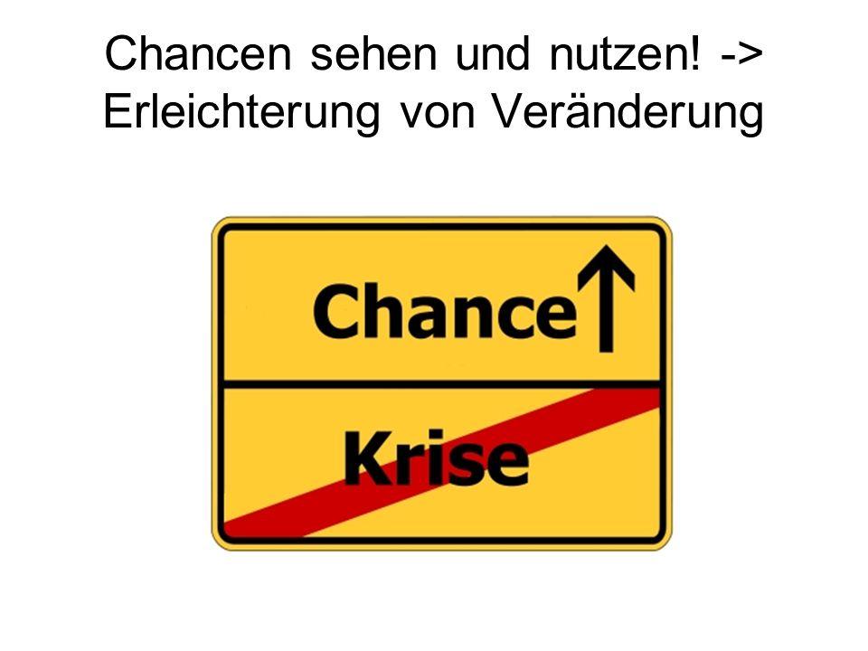 Chancen sehen und nutzen! -> Erleichterung von Veränderung