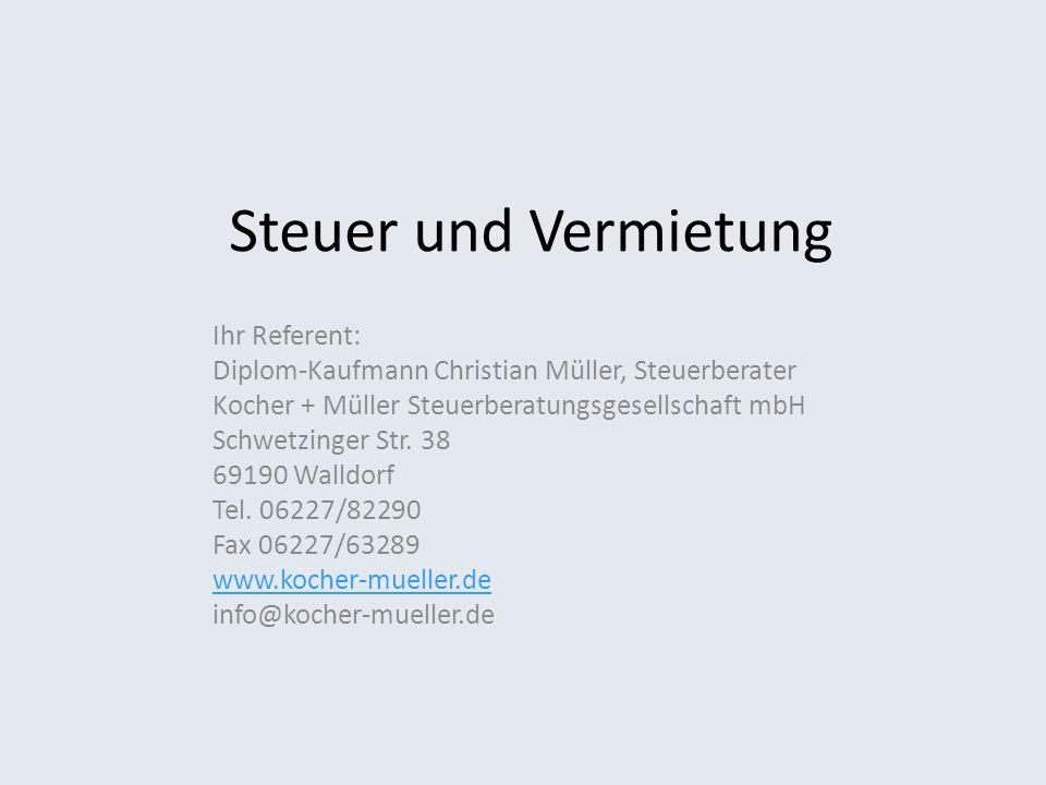 Steuer und Vermietung Ihr Referent: Diplom-Kaufmann Christian Müller, Steuerberater Kocher + Müller Steuerberatungsgesellschaft mbH Schwetzinger Str.