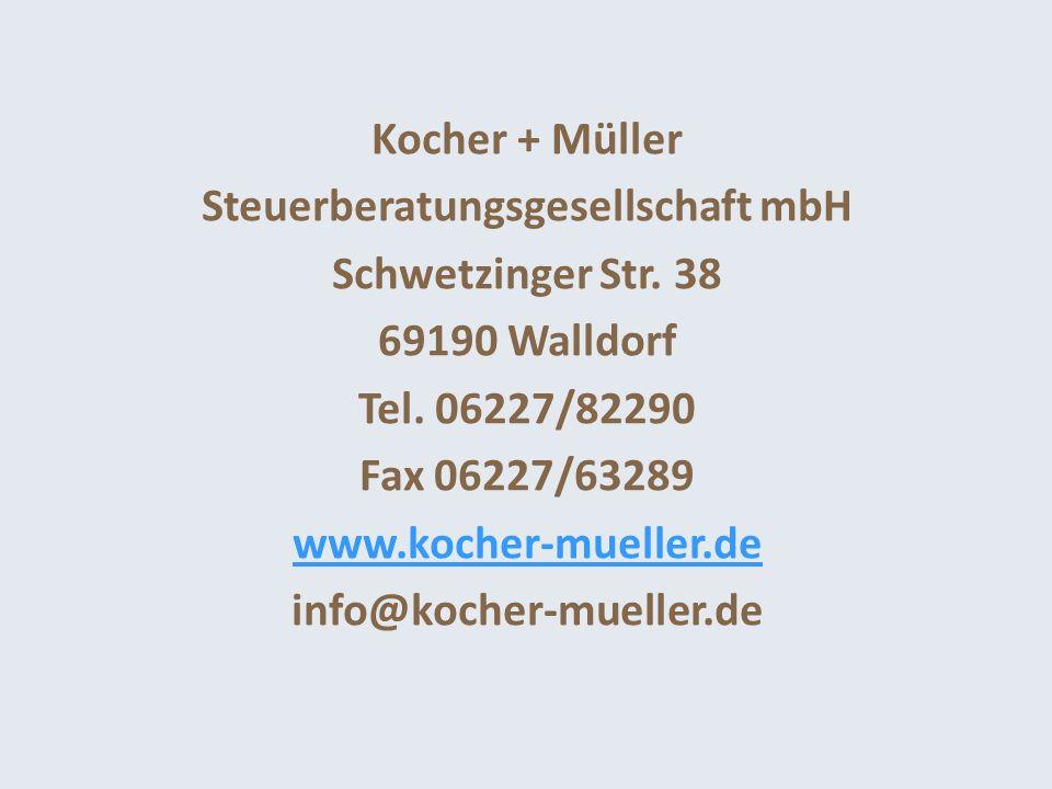 Kocher + Müller Steuerberatungsgesellschaft mbH Schwetzinger Str. 38 69190 Walldorf Tel. 06227/82290 Fax 06227/63289 www.kocher-mueller.de info@kocher