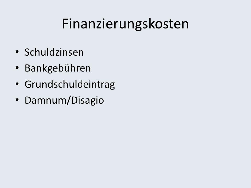 Finanzierungskosten Schuldzinsen Bankgebühren Grundschuldeintrag Damnum/Disagio