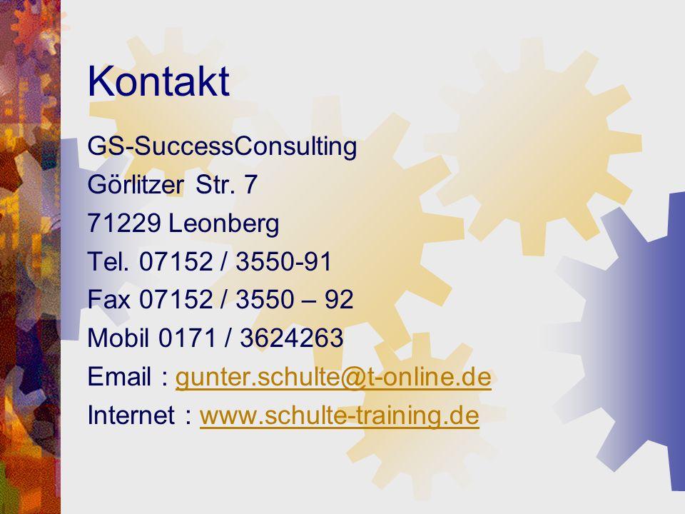 Kontakt GS-SuccessConsulting Görlitzer Str. 7 71229 Leonberg Tel. 07152 / 3550-91 Fax 07152 / 3550 – 92 Mobil 0171 / 3624263 Email : gunter.schulte@t-