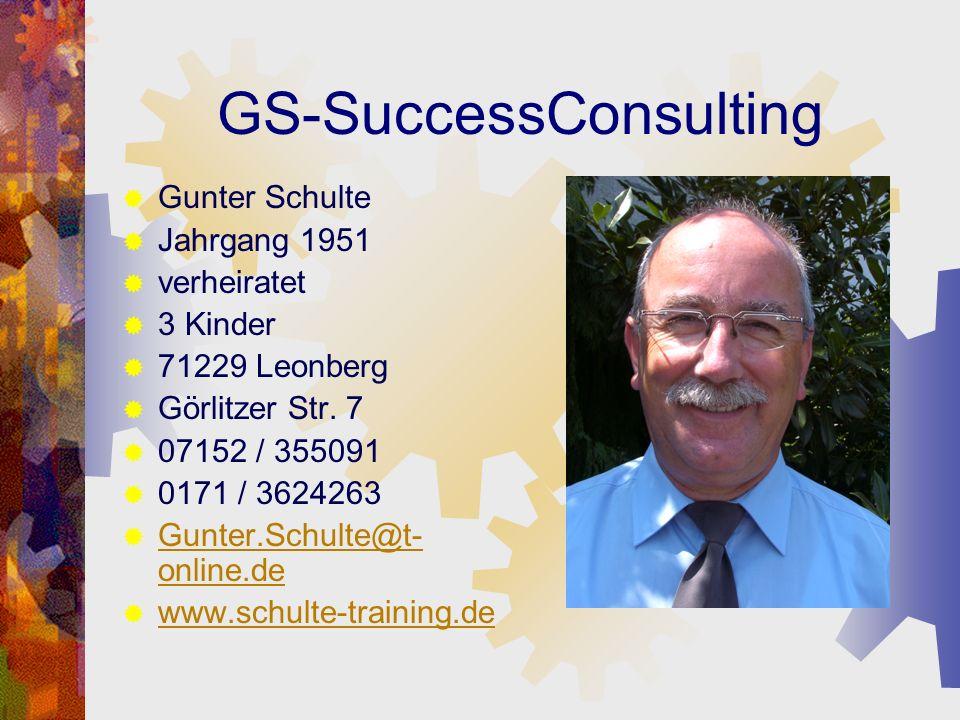 GS-SuccessConsulting Gunter Schulte Jahrgang 1951 verheiratet 3 Kinder 71229 Leonberg Görlitzer Str. 7 07152 / 355091 0171 / 3624263 Gunter.Schulte@t-