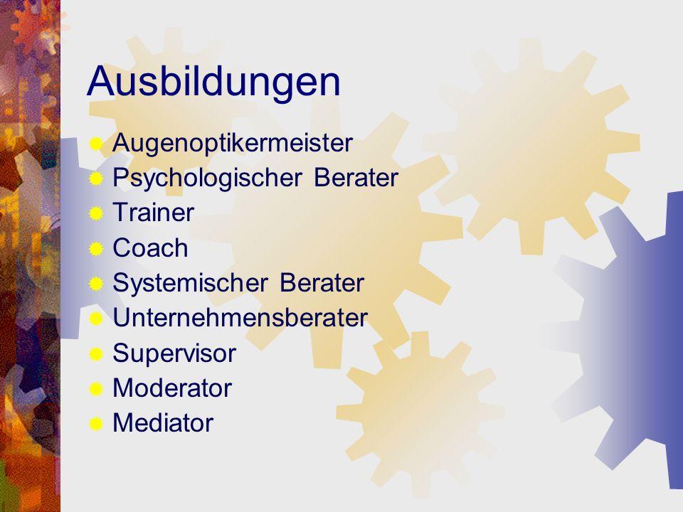 Ausbildungen Augenoptikermeister Psychologischer Berater Trainer Coach Systemischer Berater Unternehmensberater Supervisor Moderator Mediator
