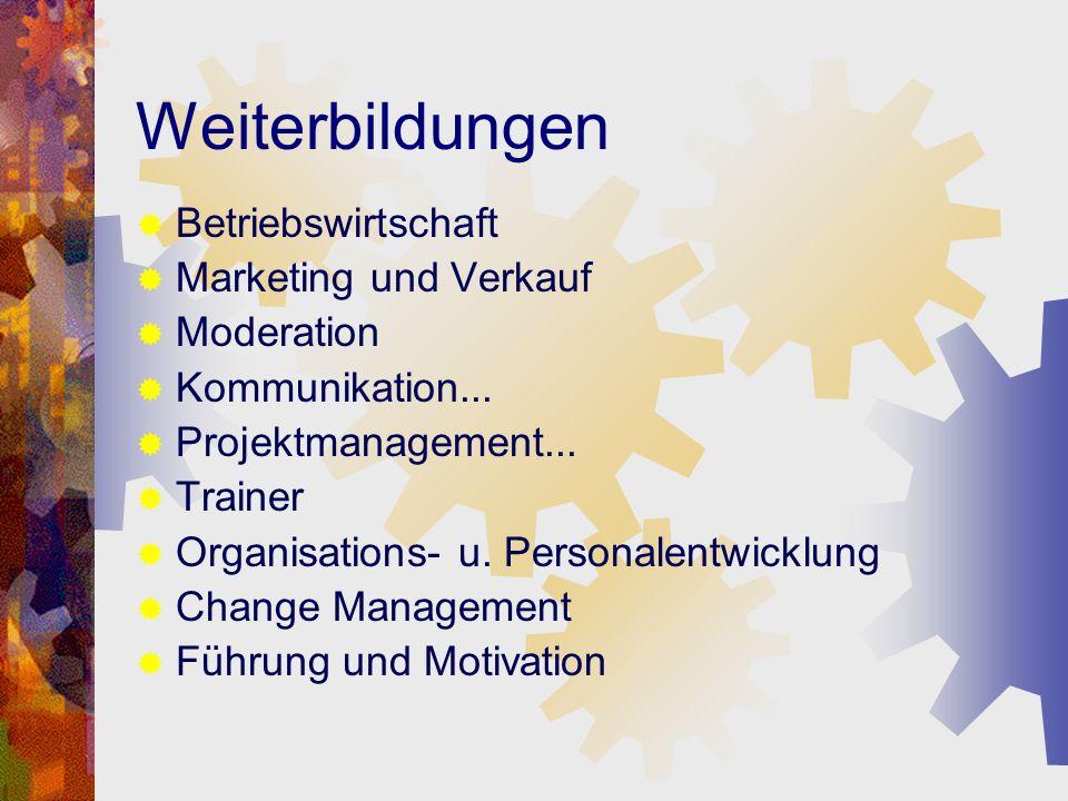 Weiterbildungen Betriebswirtschaft Marketing und Verkauf Moderation Kommunikation... Projektmanagement... Trainer Organisations- u. Personalentwicklun