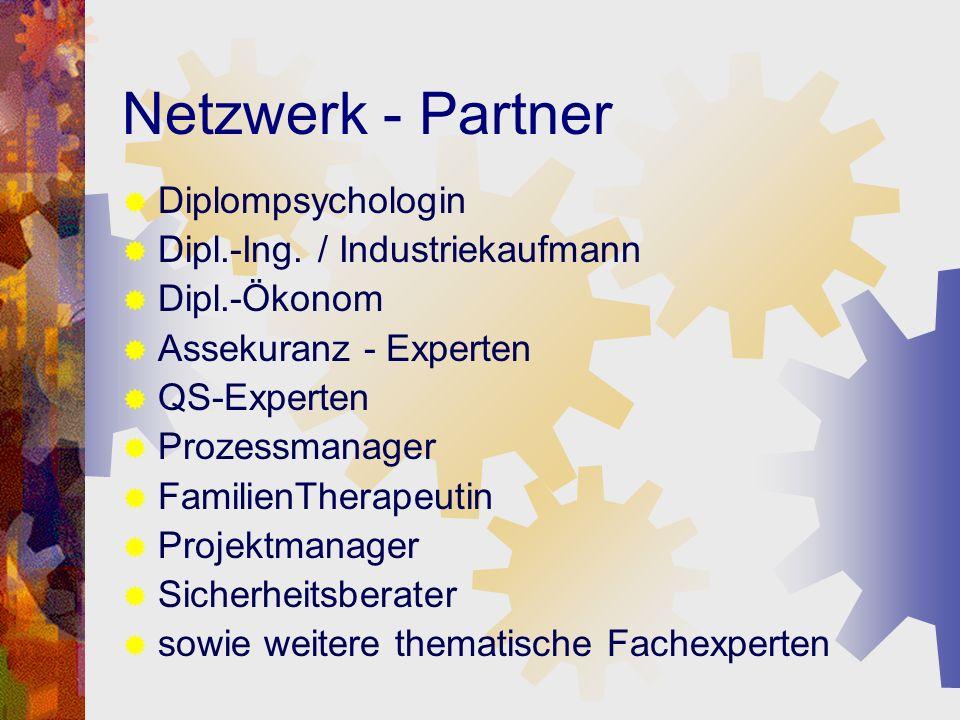 Netzwerk - Partner Diplompsychologin Dipl.-Ing. / Industriekaufmann Dipl.-Ökonom Assekuranz - Experten QS-Experten Prozessmanager FamilienTherapeutin